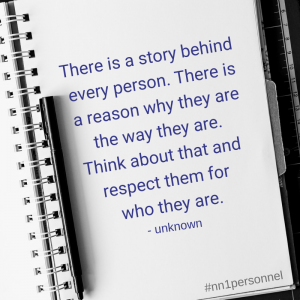 """There is a story behind every person. There is a reason why they are the way they are. Think about that and respect them for who they are."" – unknown"