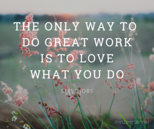 "The only way to do great work is to love what you do."" – Steve Jobs"
